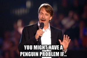 You might have a Penguin problem if...